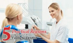 5 Practical Reasons to Consult a Cosmetic Dentist