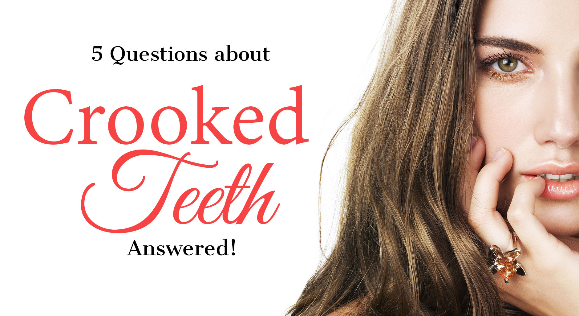 5 Questions about Crooked Teeth Answered