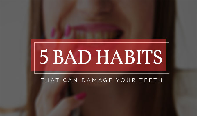 5 Bad Habits that can Damage Your Teeth